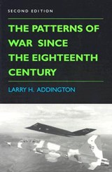 The Patterns of War Since the Eighteenth Century | Larry H. Addington |