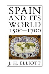Spain & its World 1500-1700 - Selected Essays | Jh Elliott |