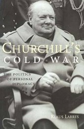 Churchill's Cold War - The Politics of Personal Diplomacy