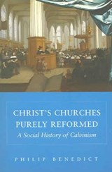 Christ's Churches Purely Reformed - A Social History of Calvinism | Philip Benedict |