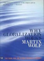 Why Globalization Works | Martin Wolf |