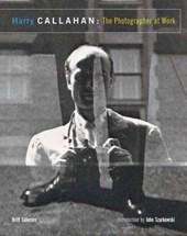Harry Callahan - The Photographer at Work