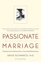 Passionate Marriage - Keeping Love and Intimacy Alive in Committed Relationships | David Schnarch |