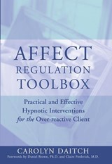 Affect Regulation Tool Box - Practical and Effective Hypnotic Interventions for the Overreactive | Carolyn Daitch |