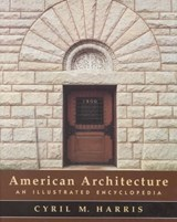 American Architecture - An Illustrated Encyclopedia | Cyril M Harris |