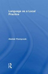 Language As a Local Practice | Alastair Pennycook |