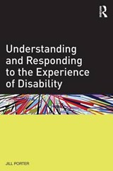 Understanding and Responding to the Experience of Disability | Jill Porter |