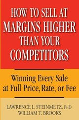 How to Sell at Margins Higher Than Your Competitors | Steinmetz, Lawrence L. ; Brooks, William T. |