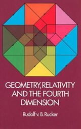 Geometry, Relativity and the Fourth Dimension | Rudy Von B. Rucker |