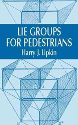 Lie Groups for Pedestrians | Harry J. Lipkin |