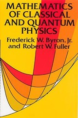 Mathematics of Classical and Quantum Physics | Frederick W. Byron |