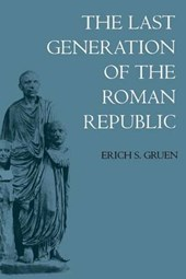 The Last Generation of the Roman Republic | Erich S. Gruen |