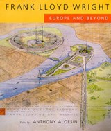 Frank Lloyd Wright - Europe & Beyond | Anthony Alofsin |