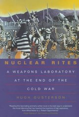 Nuclear Rites - A Weapons Laboratory at the End of the Cold War | Hugh Gusterson |