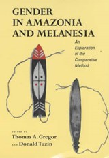 Gender in Amazonia & Melanesia - An Exploration of the Comparative Method | Thomas A Gregor |