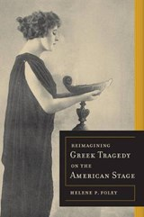 Reimagining Greek Tragedy on the American Stage | Helene P. Foley |