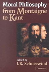 Moral Philosophy from Montaigne to Kant | J.B. [ed.] Schneewind |