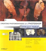 Creating Photomontages with Photoshop - A Designer's Notebook | William Rodarmor |