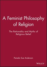 A Feminist Philosophy of Religion | Pamela Sue Anderson |
