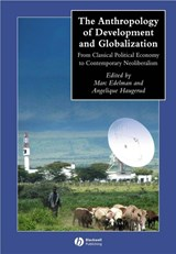 The Anthropology of Development and Globalization | Marc Edelman |