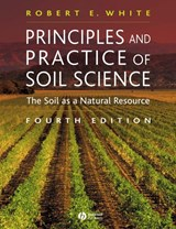 Principles and Practice of Soil Science | Robert E. White |