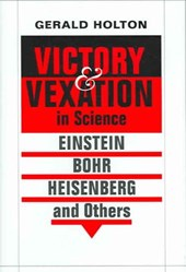 Victory and Vexation in Science - Einstein, Bohr, Heisenberg, Others | Gerald Holton |