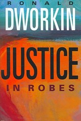 Justice in Robes | Ronald Dworkin |
