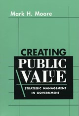 Creating Public Value - Strategic Management in Government (Paper) | Mark Moore |
