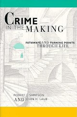 Crime in the Making - Pathways & Turning Points through Life (Paper) | Robert J. Sampson |