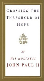 Crossing the Threshold of Hope | Pope John Paul Ii |