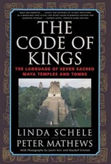 The Code of Kings | Schele, Linda ; Mathews, Peter |