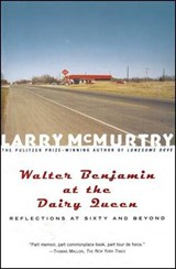Walter Benjamin at the Dairy Queen | Larry McMurtry |
