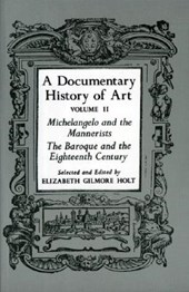 A Documentary History of Art, Volume 2 - Michelangelo and the Mannerists, The Baroque and the Eighteenth Century | Elizabeth Gilmore Holt |