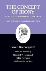 Kierkegaard`s Writings, II, Volume 2: The Concept of Irony, with Continual Reference to Socrates/Notes of Schelling`s Berlin Lectures | Sã¸ren Kierkegaard |
