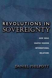 Revolutions in Sovereignty - How Ideas Shaped Modern International Relations