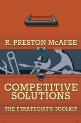 Competitive Solutions - The Strategist`s Toolkit | R Preston Mcafee |