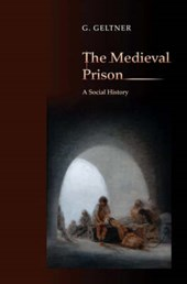 The Medieval Prison - A Social History