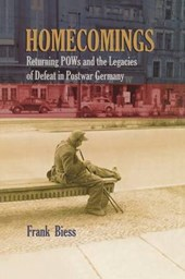 Homecomings - Returning POWs and the Legacies of Defeat in Postwar Germany