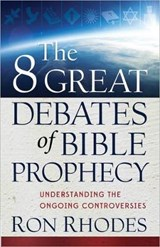 The 8 Great Debates of Bible Prophecy | Ron Rhodes |