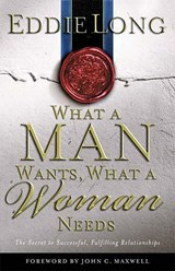 What a Man Wants, What a Woman Needs | Eddie L. Long |