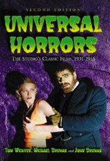Universal Horrors | Weaver, Tom ; Brunas, Michael ; Brunas, John |