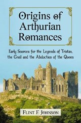 Origins of Arthurian Romances | Flint Johnson |