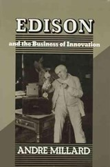 Edison and the Business of Innovation | Millard |