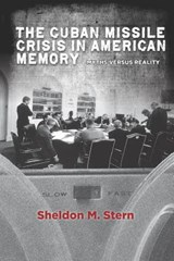 The Cuban Missile Crisis in American Memory | Sheldon M. Stern |