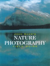 John Shaw's Nature Photography Field Guide | John Shaw |