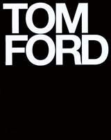 Tom Ford | Ford, Tom ; Foley, Bridget |