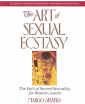 The Art of Sexual Ecstasy | Margot Anand |