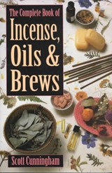 The Complete Book of Incense, Oils & Brews | Scott Cunningham |