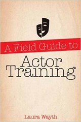 A Field Guide to Actor Training | Laura Wayth |