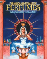 The Magical and Ritual Use of Perfumes | Richard Alan Miller |
